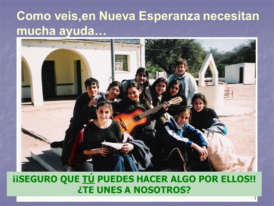 Como veis,en Nueva Esperanza necesitan mucha ayuda… ¡¡SEGURO QUE TÚ PUEDES HACER ALGO POR ELLOS!.