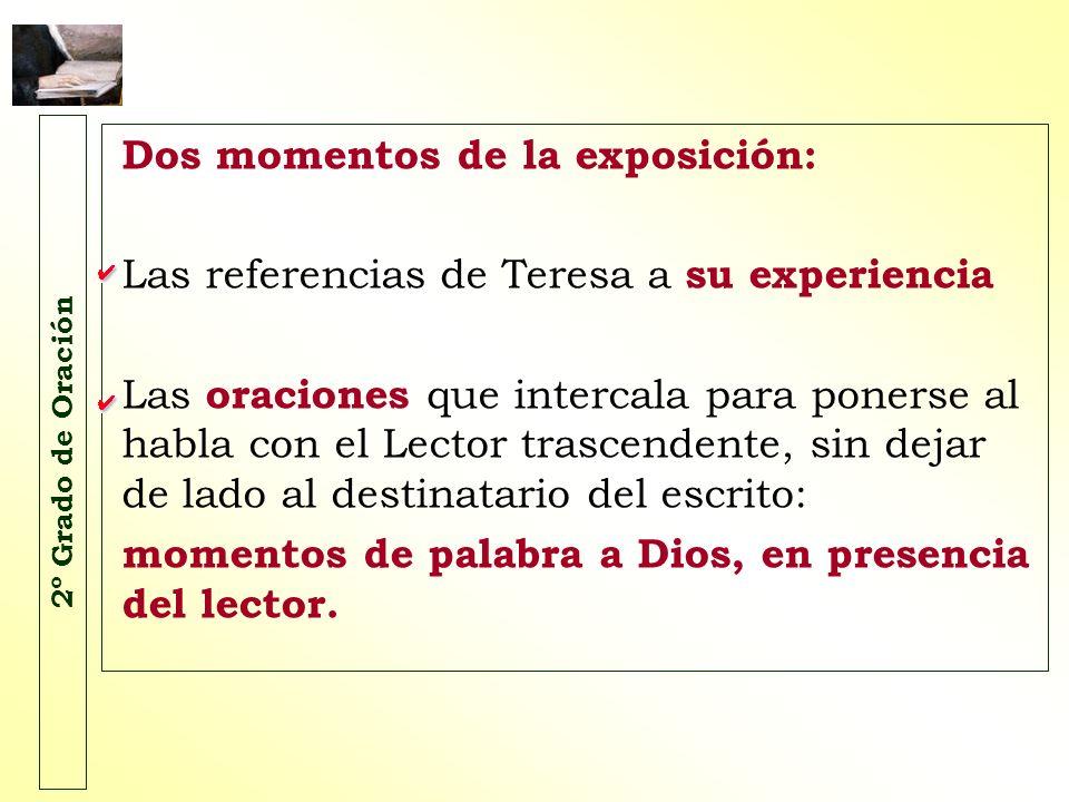 2º Grado de Oración Dos momentos de la exposición: Las referencias de Teresa a su experiencia Las oraciones que intercala para ponerse al habla con el