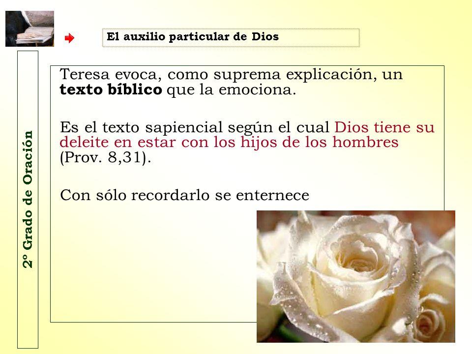 2º Grado de Oración Teresa evoca, como suprema explicación, un texto bíblico que la emociona. Es el texto sapiencial según el cual Dios tiene su delei