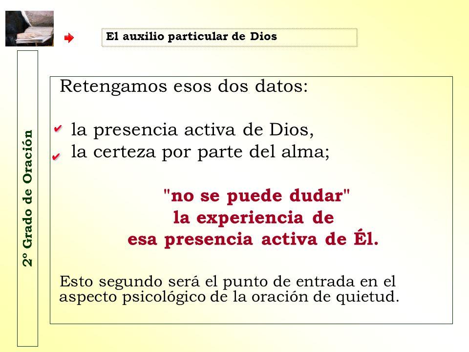 2º Grado de Oración Retengamos esos dos datos: la presencia activa de Dios, la certeza por parte del alma;