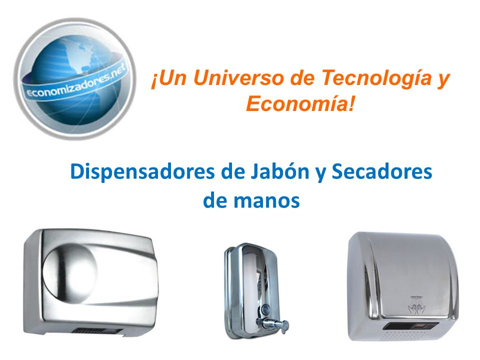 Dispensadores de Jabón y Secadores de manos ¡Un Universo de Tecnología y Economía!