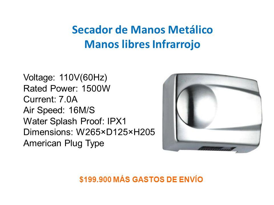 Secador de Manos Metálico Manos libres Infrarrojo $199.900 MÁS GASTOS DE ENVÍO Voltage: 110V(60Hz) Rated Power: 1500W Current: 7.0A Air Speed: 16M/S W