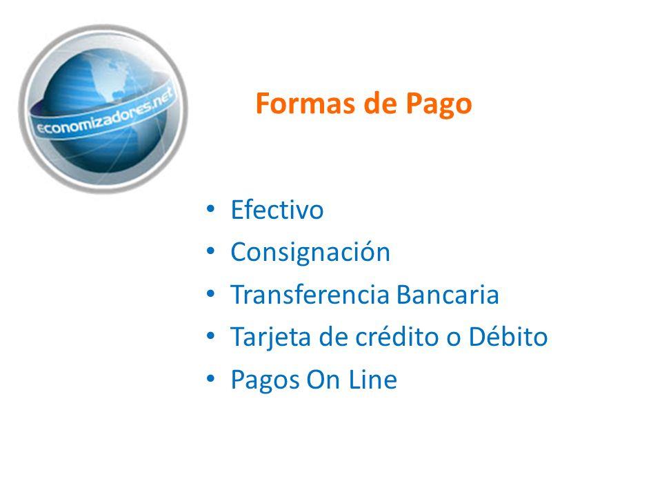 Formas de Pago Efectivo Consignación Transferencia Bancaria Tarjeta de crédito o Débito Pagos On Line