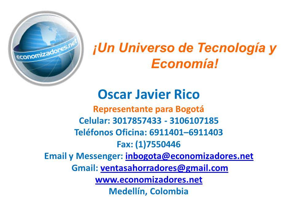 ¡Un Universo de Tecnología y Economía! Oscar Javier Rico Representante para Bogotá Celular: 3017857433 - 3106107185 Teléfonos Oficina: 6911401–6911403