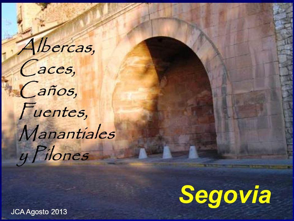 Albercas, Caces, Caños, Fuentes, Manantiales y Pilones Segovia JCA Agosto 2013