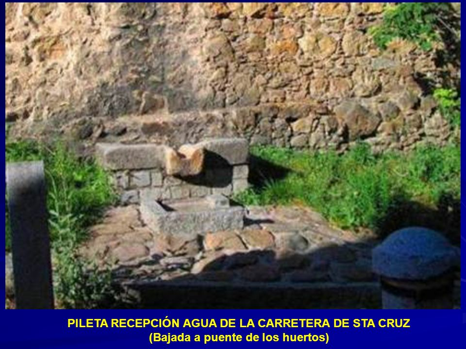 PILETA RECEPCIÓN AGUA DE LA CARRETERA DE STA CRUZ (Bajada a puente de los huertos)