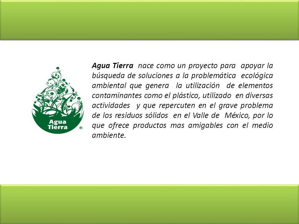 Agua Tierra nace como un proyecto para apoyar la búsqueda de soluciones a la problemática ecológica ambiental que genera la utilización de elementos c