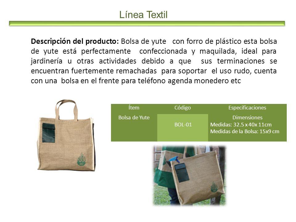Línea Textil Descripción del producto: Bolsa de yute con forro de plástico esta bolsa de yute está perfectamente confeccionada y maquilada, ideal para