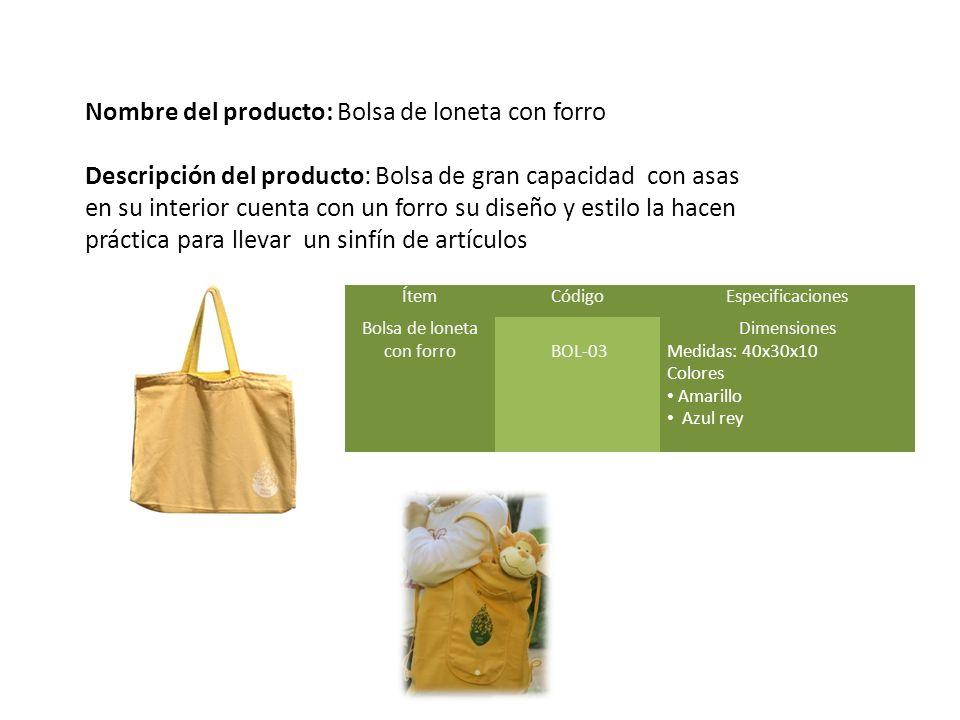 Nombre del producto: Bolsa de loneta con forro Descripción del producto: Bolsa de gran capacidad con asas en su interior cuenta con un forro su diseño