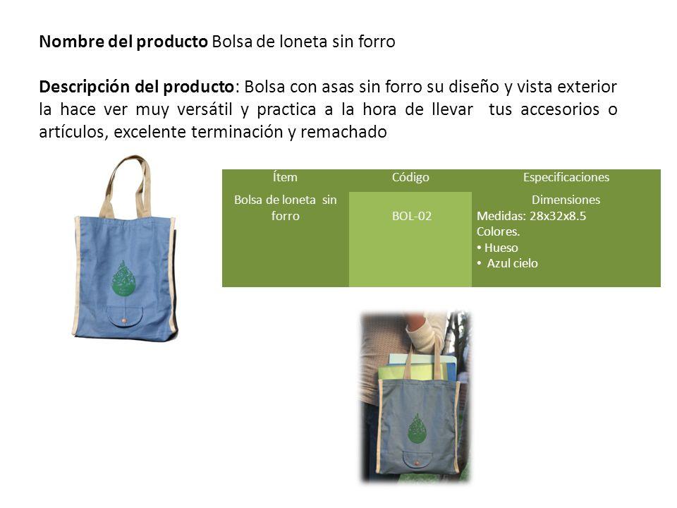 Nombre del producto Bolsa de loneta sin forro Descripción del producto: Bolsa con asas sin forro su diseño y vista exterior la hace ver muy versátil y