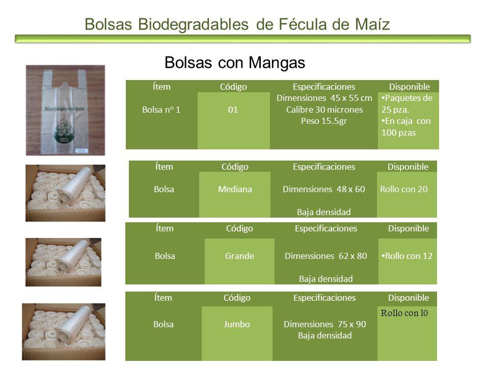Bolsas Biodegradables de Fécula de Maíz Bolsas con Mangas ÍtemCódigoEspecificaciones Disponible Bolsa n° 101 Dimensiones 45 x 55 cm Calibre 30 microne