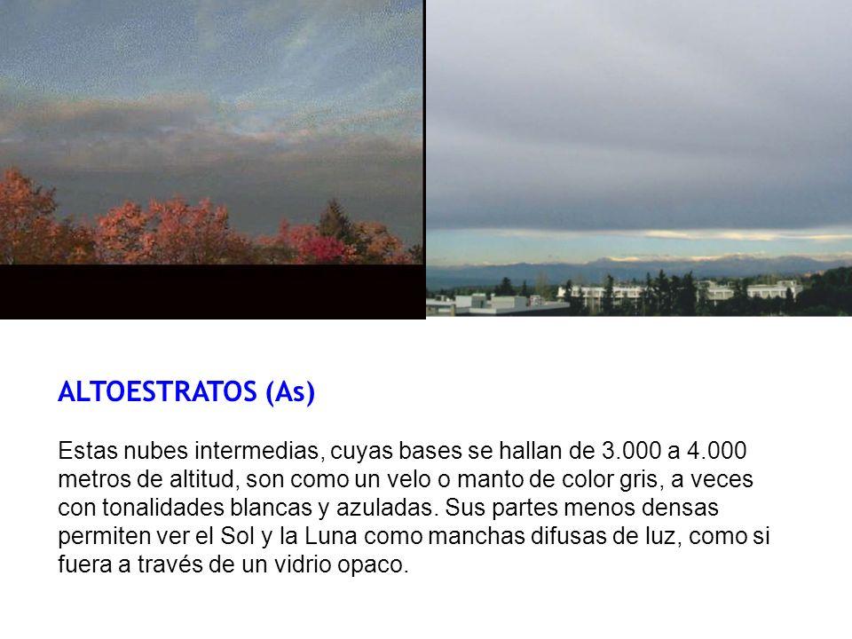 ALTOESTRATOS (As) Estas nubes intermedias, cuyas bases se hallan de 3.000 a 4.000 metros de altitud, son como un velo o manto de color gris, a veces c
