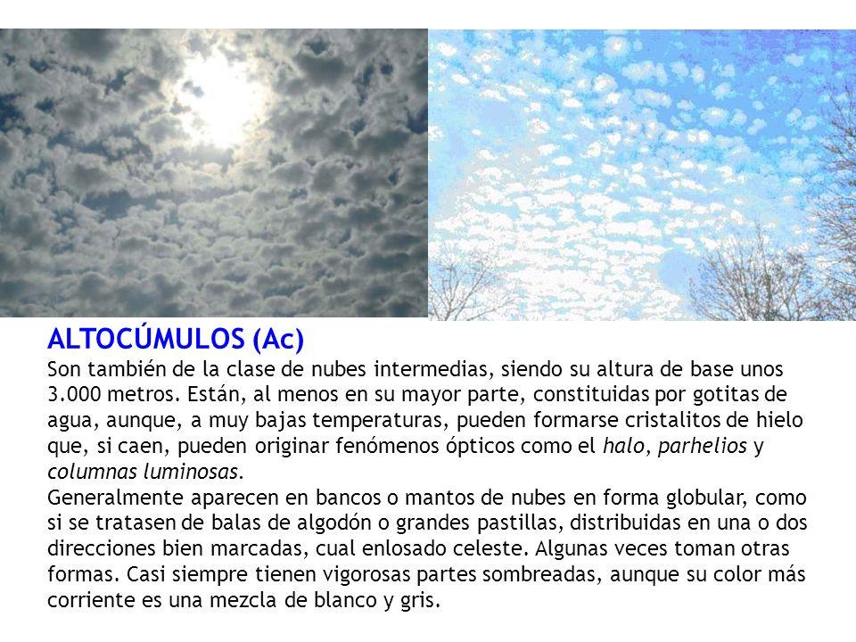 ALTOCÚMULOS (Ac) Son también de la clase de nubes intermedias, siendo su altura de base unos 3.000 metros. Están, al menos en su mayor parte, constitu