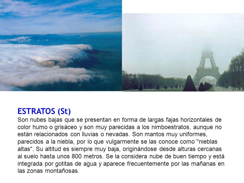 ESTRATOS (St) Son nubes bajas que se presentan en forma de largas fajas horizontales de color humo o grisáceo y son muy parecidas a los nimboestratos, aunque no están relacionados con lluvias o nevadas.