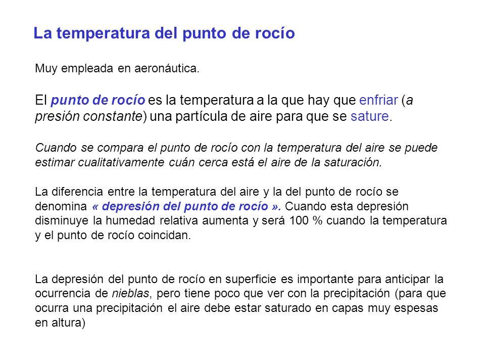 La temperatura del punto de rocío Muy empleada en aeronáutica. El punto de rocío es la temperatura a la que hay que enfriar (a presión constante) una