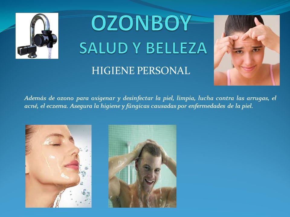 HIGIENE PERSONAL Además de ozono para oxigenar y desinfectar la piel, limpia, lucha contra las arrugas, el acné, el eczema. Asegura la higiene y fúngi