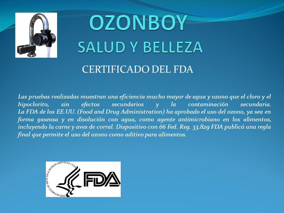 CERTIFICADO DEL FDA Las pruebas realizadas muestran una eficiencia mucho mayor de agua y ozono que el cloro y el hipoclorito, sin efectos secundarios