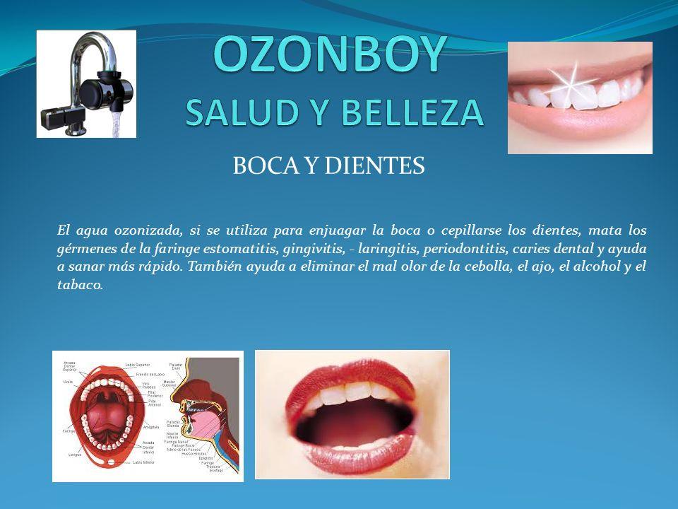 BOCA Y DIENTES El agua ozonizada, si se utiliza para enjuagar la boca o cepillarse los dientes, mata los gérmenes de la faringe estomatitis, gingiviti