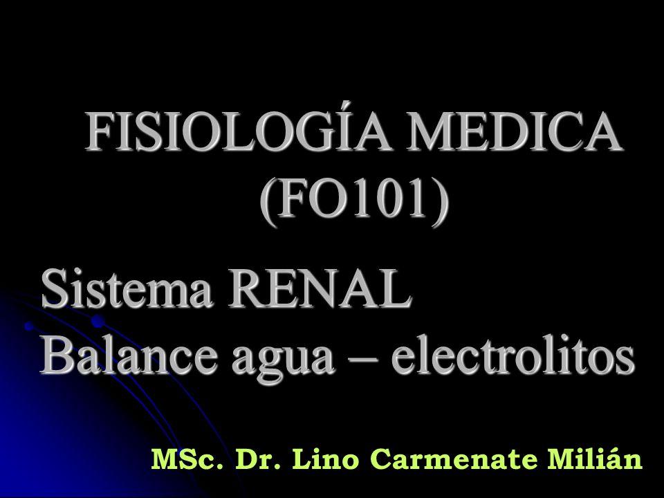 FISIOLOGÍA MEDICA (FO101) Sistema RENAL Balance agua – electrolitos MSc. Dr. Lino Carmenate Milián