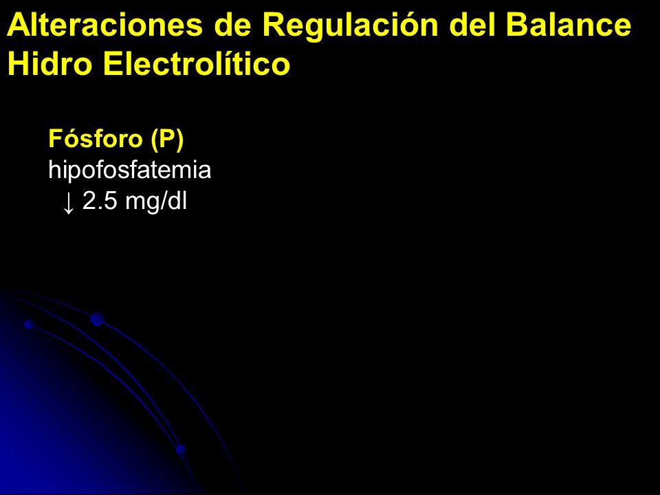 Alteraciones de Regulación del Balance Hidro Electrolítico Fósforo (P) hipofosfatemia 2.5 mg/dl