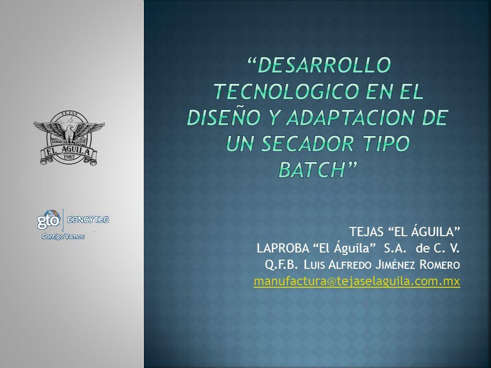 TEJAS EL ÁGUILA LAPROBA El Águila S.A. de C. V. Q.F.B. L UIS A LFREDO J IMÉNEZ R OMERO manufactura@tejaselaguila.com.mx