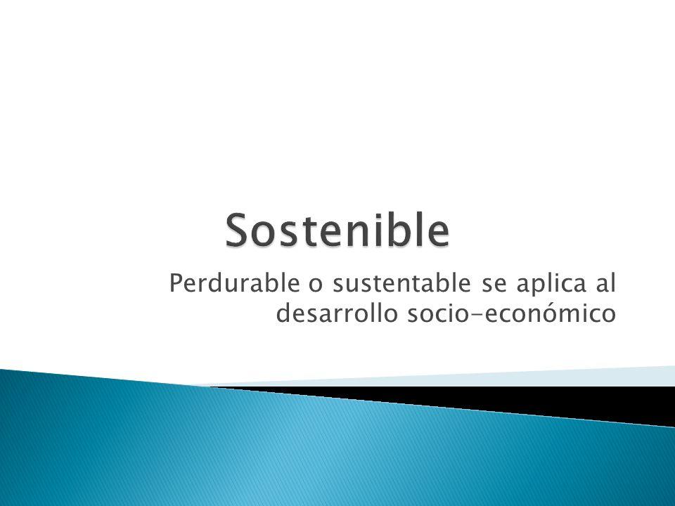 Perdurable o sustentable se aplica al desarrollo socio-económico