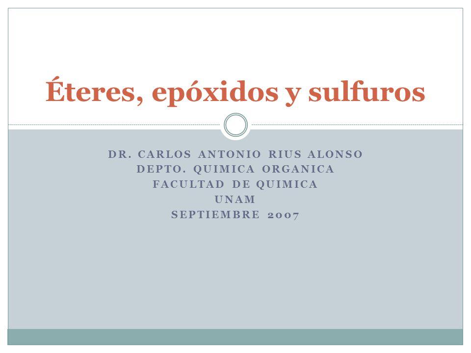 DR. CARLOS ANTONIO RIUS ALONSO DEPTO. QUIMICA ORGANICA FACULTAD DE QUIMICA UNAM SEPTIEMBRE 2007 Éteres, epóxidos y sulfuros