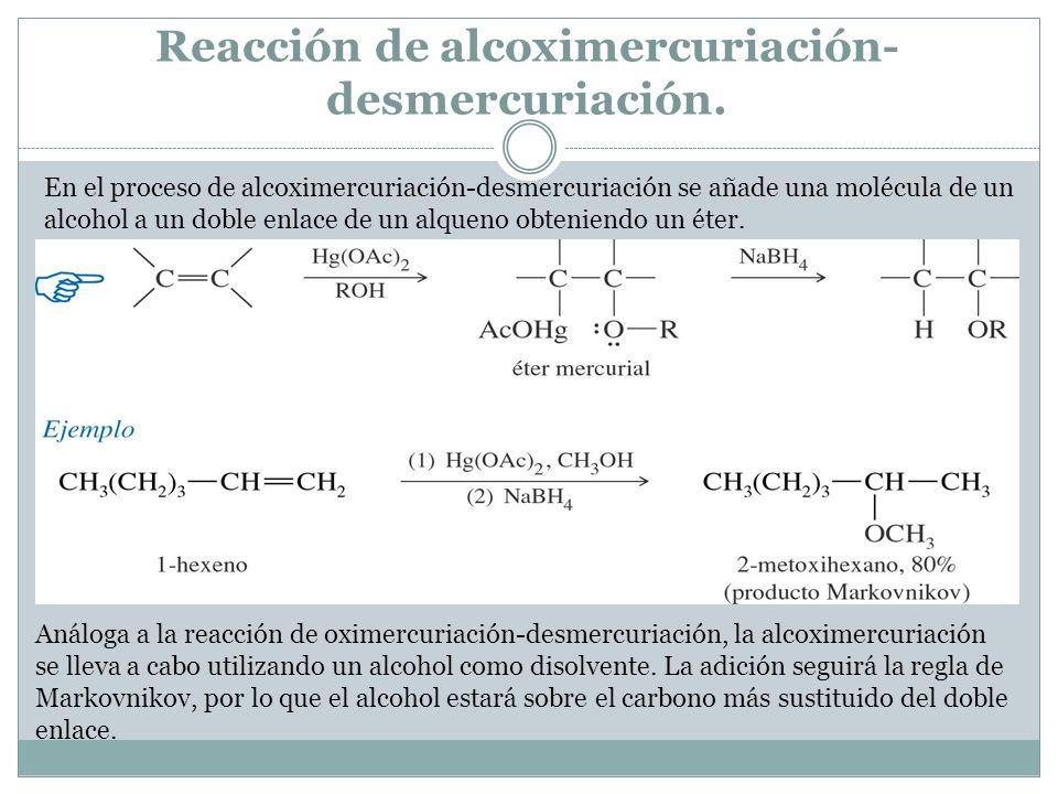 Reacción de alcoximercuriación- desmercuriación. En el proceso de alcoximercuriación-desmercuriación se añade una molécula de un alcohol a un doble en