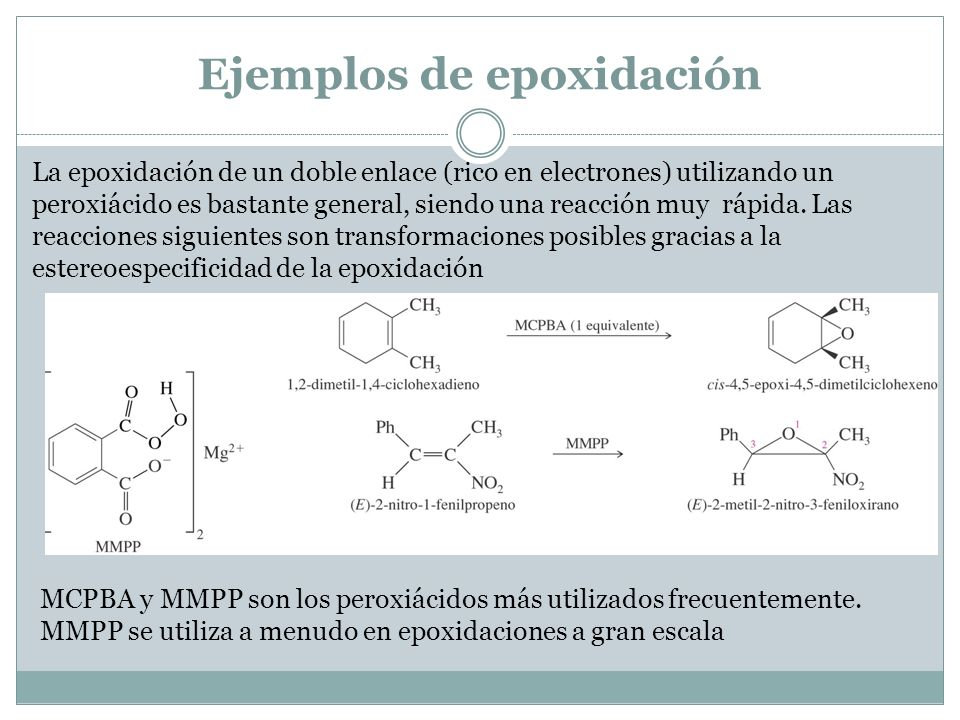 Ejemplos de epoxidación La epoxidación de un doble enlace (rico en electrones) utilizando un peroxiácido es bastante general, siendo una reacción muy