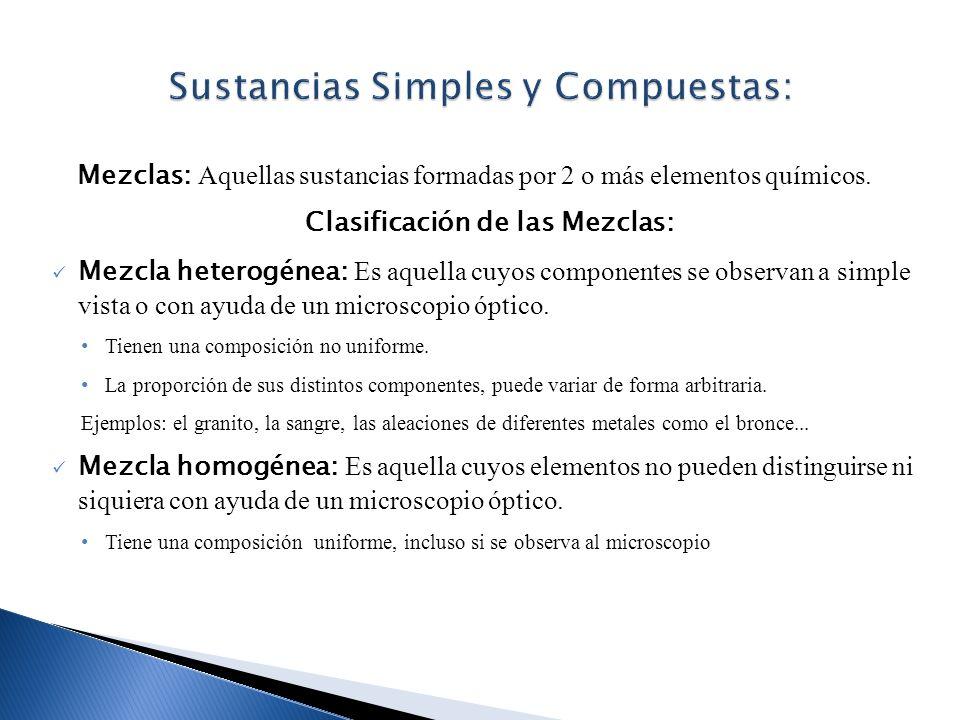 Mezclas: Aquellas sustancias formadas por 2 o más elementos químicos. Clasificación de las Mezclas: Mezcla heterogénea: Es aquella cuyos componentes s
