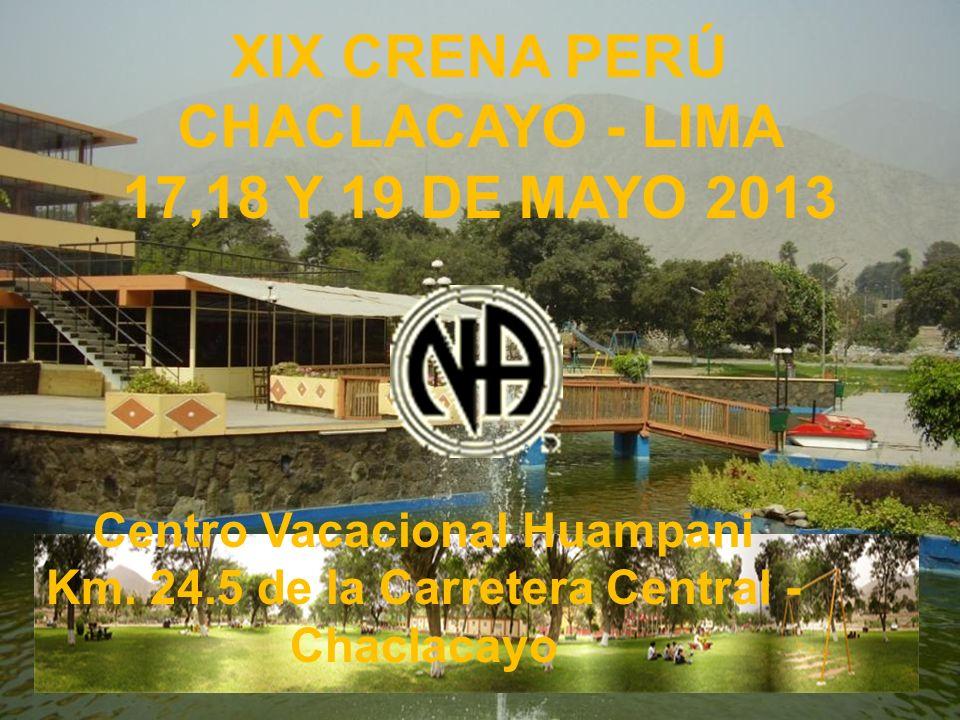 XIX CRENA PERÚ CHACLACAYO - LIMA 17,18 Y 19 DE MAYO 2013 Centro Vacacional Huampani Km. 24.5 de la Carretera Central - Chaclacayo