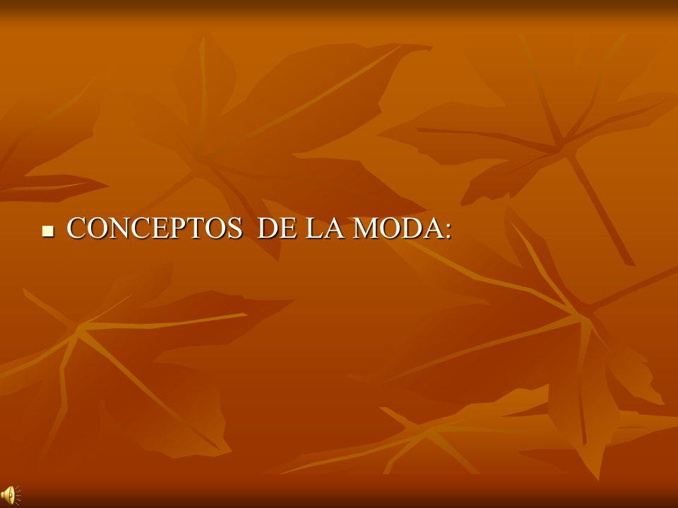 CONCEPTOS DE LA MODA: CONCEPTOS DE LA MODA: