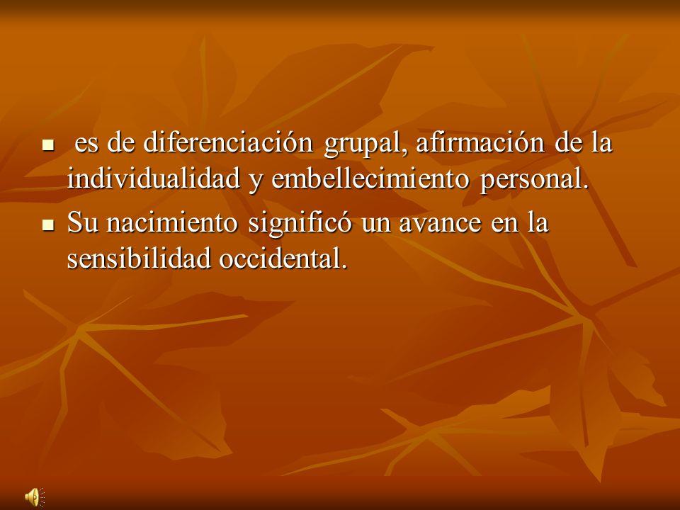 es de diferenciación grupal, afirmación de la individualidad y embellecimiento personal. es de diferenciación grupal, afirmación de la individualidad