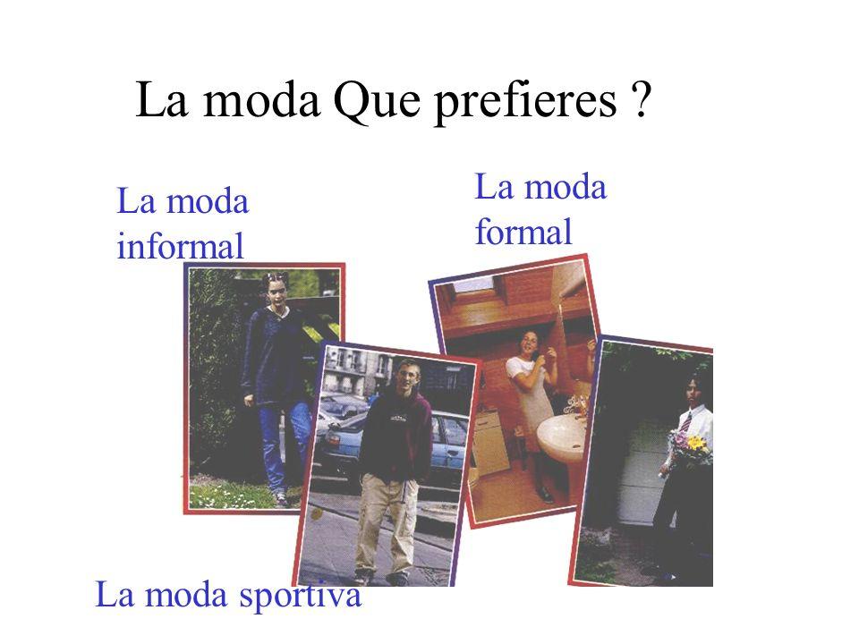 La moda Que prefieres ? La moda informal La moda sportiva La moda formal