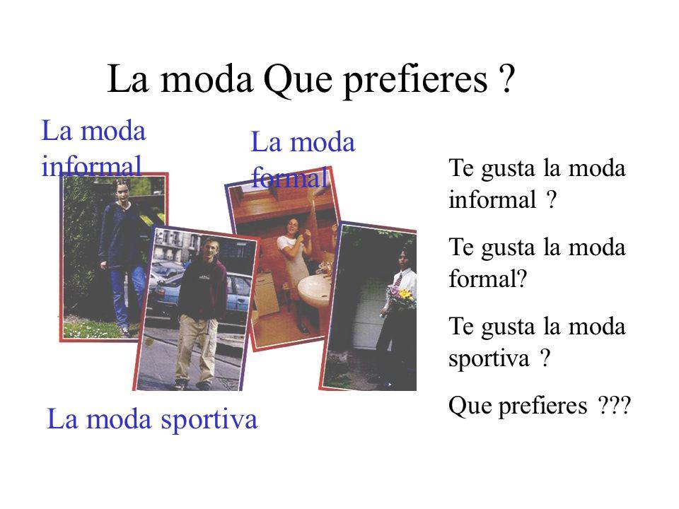 La moda Que prefieres ? La moda informal La moda sportiva La moda formal Te gusta la moda informal ? Te gusta la moda formal? Te gusta la moda sportiv