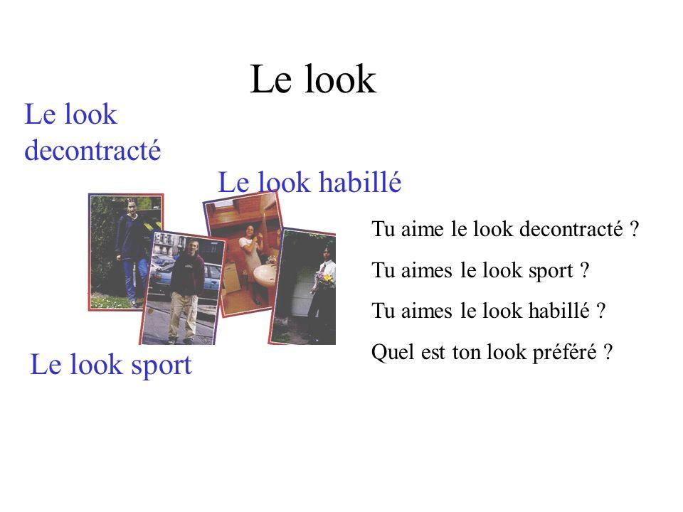 Le look Le look decontracté Le look sport Le look habillé Tu aime le look decontracté ? Tu aimes le look sport ? Tu aimes le look habillé ? Quel est t