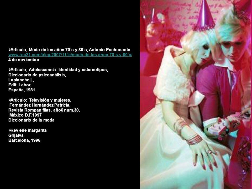 Articulo; Moda de los años 70`s y 80`s, Antonio Pechunante www.roc21.com/blog/2007/11/la/moda-de-los-años-70`s-y-80`s/ www.roc21.com/blog/2007/11/la/m