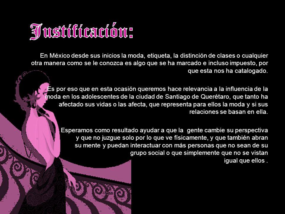JUSTIFICACION En México desde sus inicios la moda, etiqueta, la distinción de clases o cualquier otra manera como se le conozca es algo que se ha marc