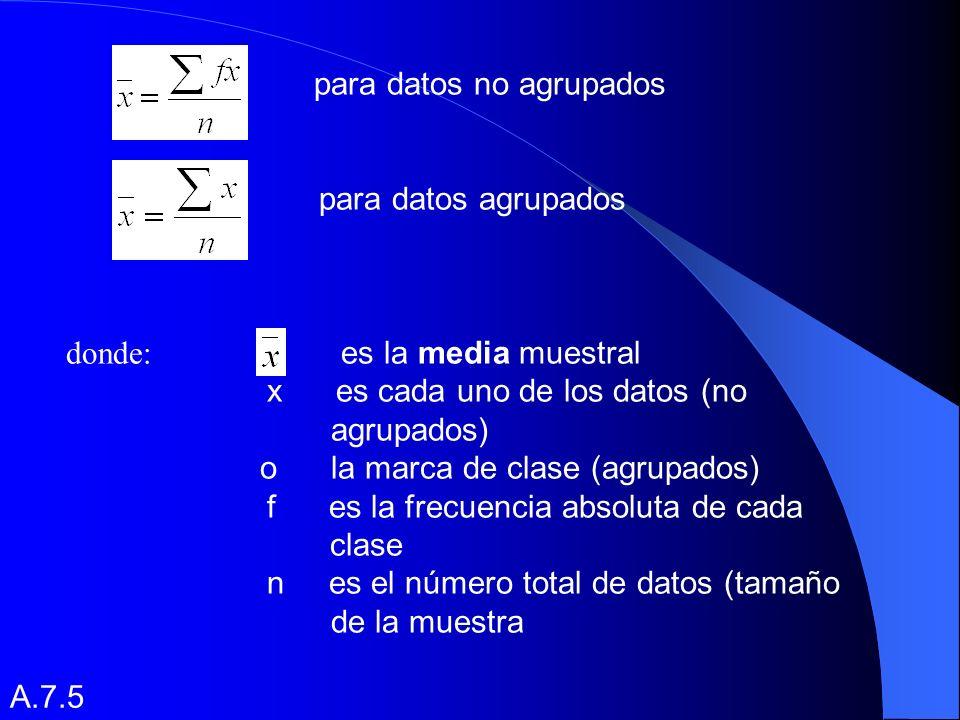 La media para datos agrupados es la siguiente: Donde es el total de datos, m el número total de clase y es la frecuencia de datos.