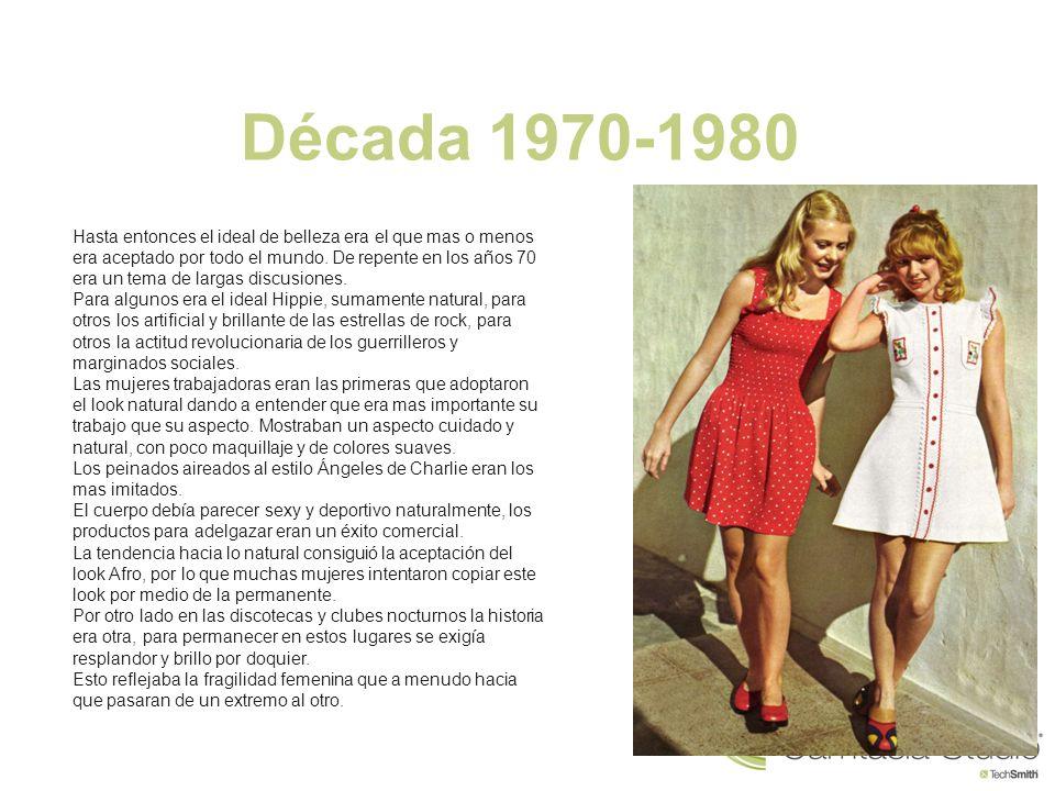 Década 1970-1980 Hasta entonces el ideal de belleza era el que mas o menos era aceptado por todo el mundo. De repente en los años 70 era un tema de la