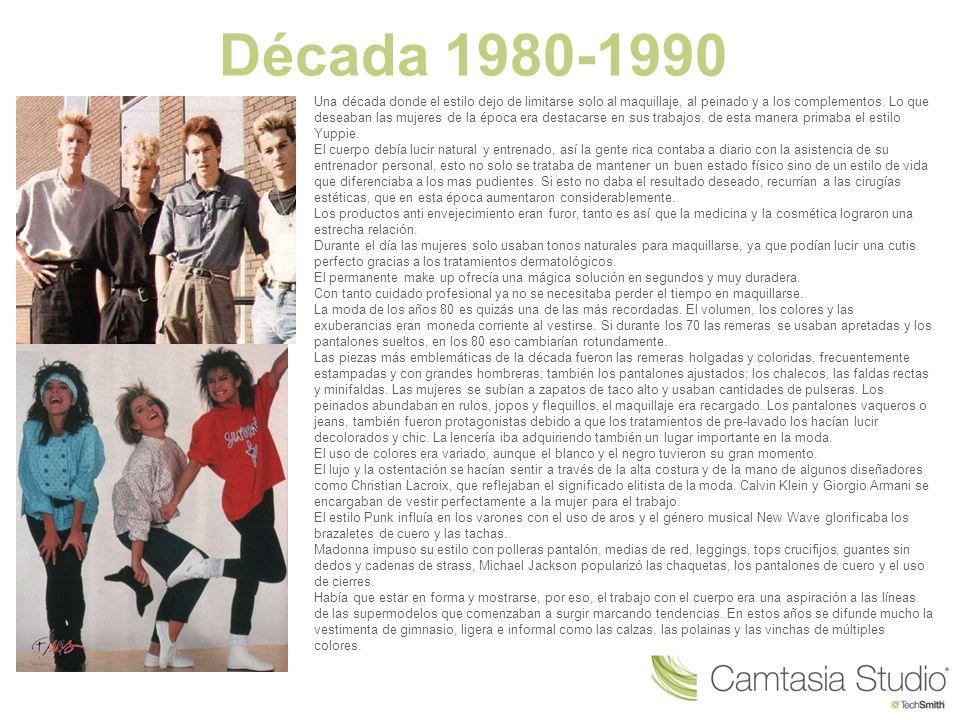 Década 1980-1990 Una década donde el estilo dejo de limitarse solo al maquillaje, al peinado y a los complementos. Lo que deseaban las mujeres de la é