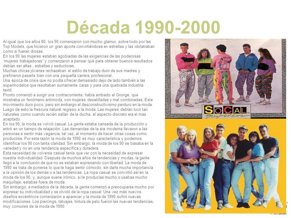 Década 1990-2000 Al igual que los años 80, los 90 comenzaron con mucho glamur, sobre todo por las Top Models, que hicieron un gran aporte convirtiéndo