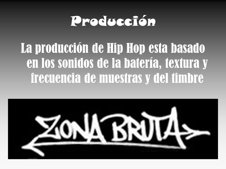 Producción La producción de Hip Hop esta basado en los sonidos de la batería, textura y frecuencia de muestras y del timbre