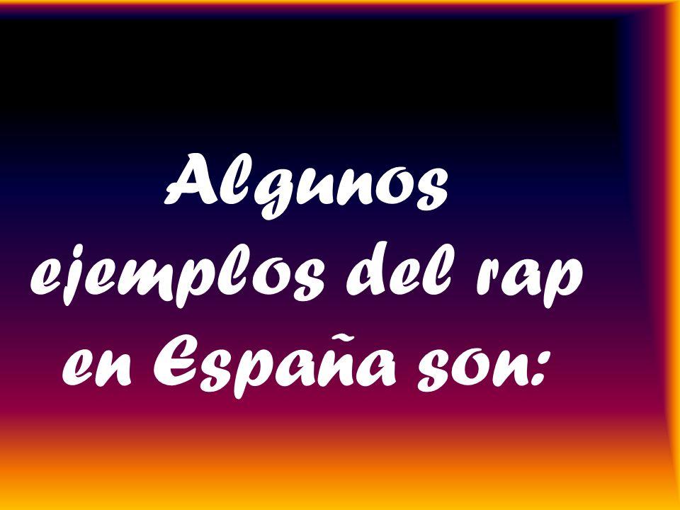 Algunos ejemplos del rap en España son: