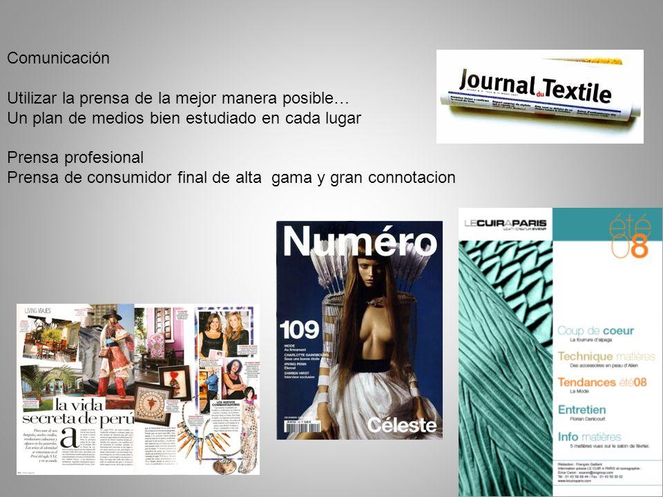 Comunicación Utilizar la prensa de la mejor manera posible… Un plan de medios bien estudiado en cada lugar Prensa profesional Prensa de consumidor final de alta gama y gran connotacion