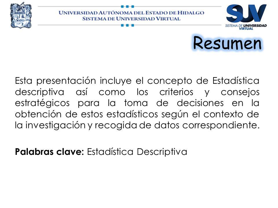 Esta presentación incluye el concepto de Estadística descriptiva así como los criterios y consejos estratégicos para la toma de decisiones en la obten
