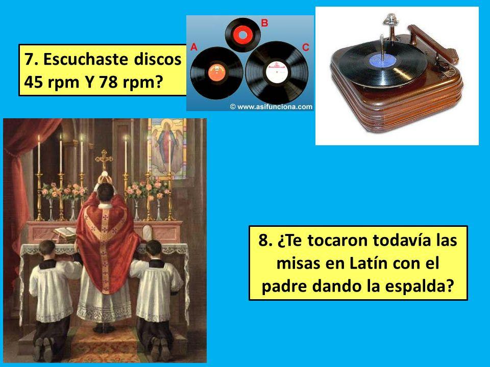 7.Escuchaste discos de 45 rpm Y 78 rpm. 8.