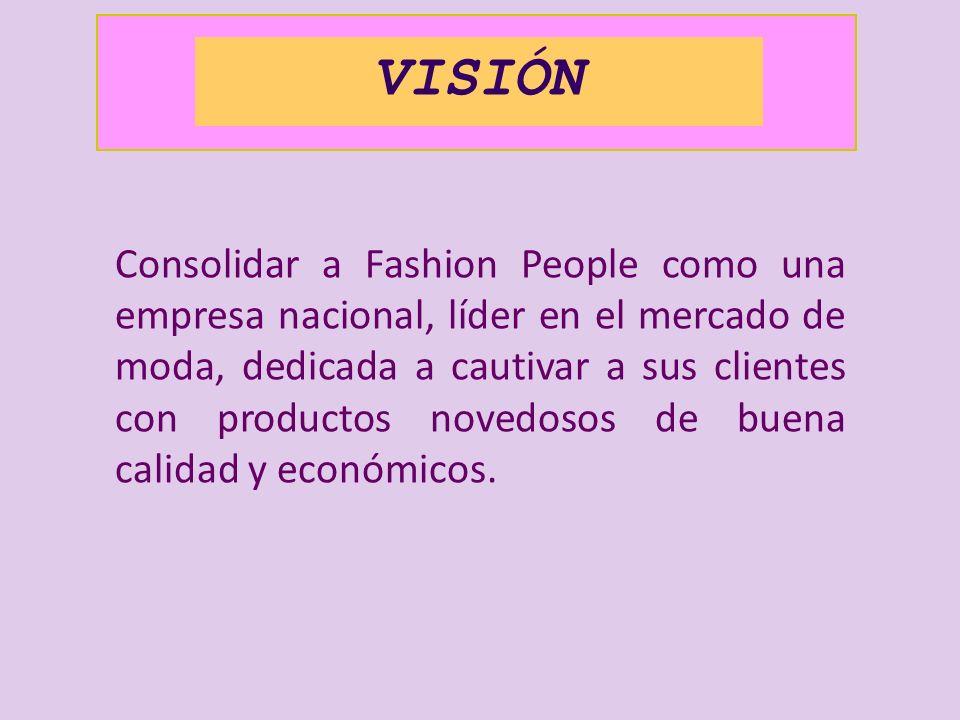 VISIÓN Consolidar a Fashion People como una empresa nacional, líder en el mercado de moda, dedicada a cautivar a sus clientes con productos novedosos