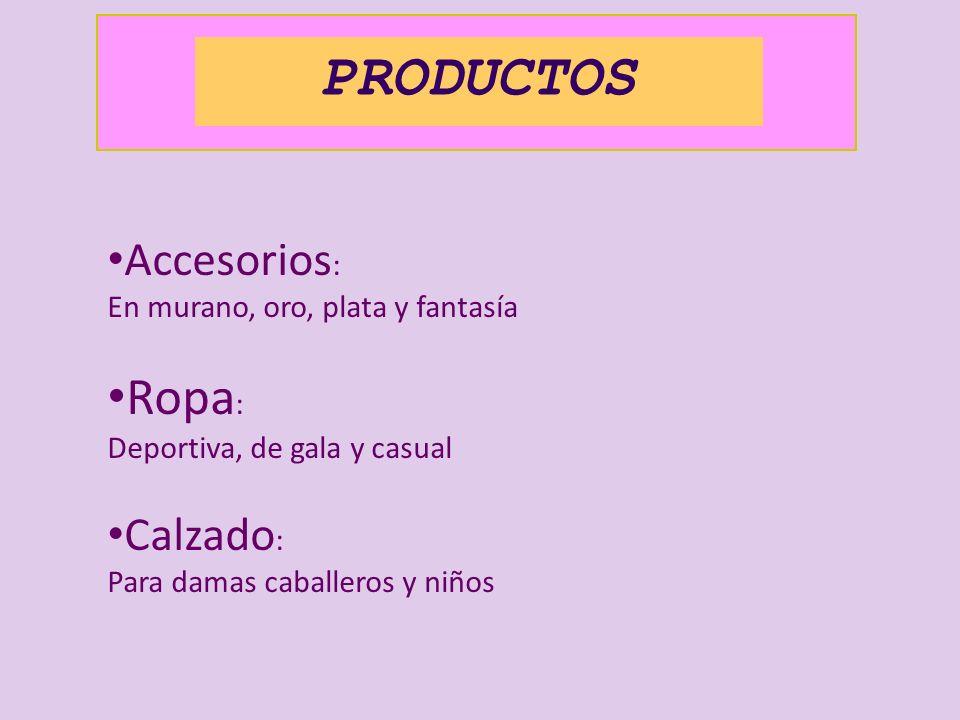 PRODUCTOS Accesorios : En murano, oro, plata y fantasía Ropa : Deportiva, de gala y casual Calzado : Para damas caballeros y niños