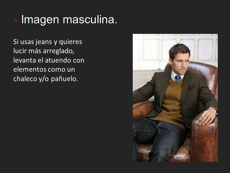 - Imagen masculina. Si usas jeans y quieres lucir más arreglado, levanta el atuendo con elementos como un chaleco y/o pañuelo.
